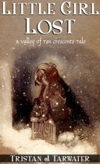 Little Girl Lost (The Valley of Ten Crescents, #0.5) - Tristan J. Tarwater