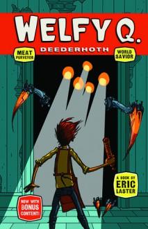 Welfy Q. Deederhoth: Meat Purveryor, World Savior - Eric Laster, Max Graenitz