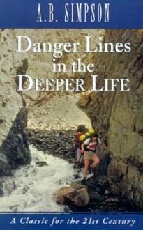 Danger Lines in the Deeper Life - Albert Benjamin Simpson