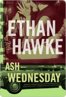 Ash Wednesday Ash Wednesday Ash Wednesday - Ethan Hawke
