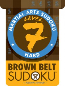 Martial Arts Sudoku Level 7: Brown Belt Sudoku - Frank Longo
