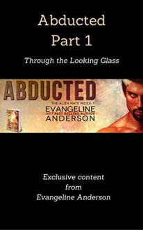 Abducted Part 1: Through the Looking Glass - Evangeline Anderson
