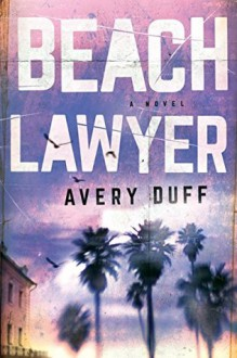 Beach Lawyer (Beach Lawyer Series) - Avery Duff