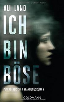 Ich bin böse: Psychologischer Spannungsroman - Ali Land, Sonja Hauser
