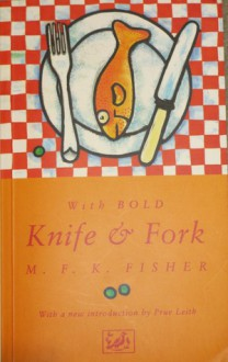 With Bold Knife and Fork - M.F.K. Fisher, Prue Leith