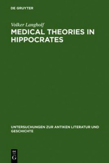 Medical Theories in Hippocrates - Volker Langholf