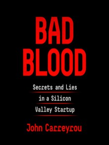 Bad Blood: Secret and Lies in a Silicon Valley Startup - Will Damron, John Carreyrou