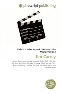 Jim Carrey - Agnes F. Vandome, John McBrewster, Sam B Miller II