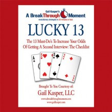 Lucky 13: The 13 Must-Do's to Increase Your Odds of Getting a Second Interview - Gail Kasper, Gail Kasper, Hachette Audio