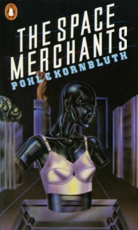 The Space Merchants - Frederik Pohl, C.M. Kornbluth