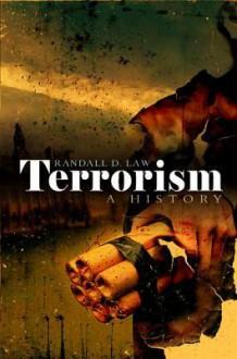 Terrorism: A History - Randall Law