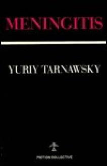 Meningitis - Yuriy Tarnawsky, Iurii Tarnavs'kyi