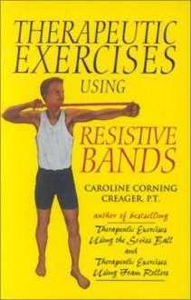 Therapeutic Exercises Using Resistive Bands - Caroline Corning Creager