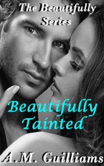 Beautifully Tainted - A.M. Guilliams