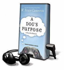 A Dog's Purpose: A Novel For Humans - George Wilton Wilson, George K. Wilson