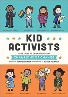 Kid Activists: True Tales of Childhood from Champions of Change - Robin Stevenson,Allison Steinfeld