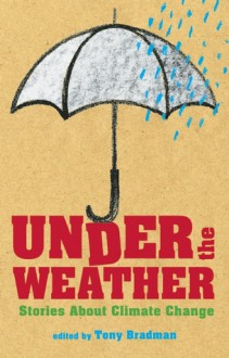 Under the Weather: Stories About Climate Change - Tony Bradman