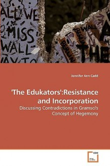 The Edukators': Resistance and Incorporation - Jennifer Ann Cadd