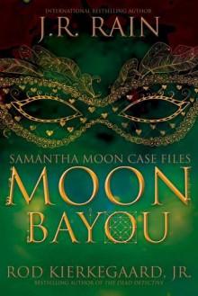 Moon Bayou - Rod Kierkegaard Jr., J.R. Rain