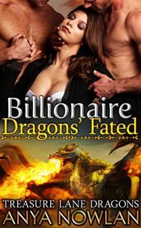 Billionaire Dragons' Fated: BBW Paranormal Dragon Shifter Menage Romance (Treasure Lane Dragons Book 3) - Anya Nowlan