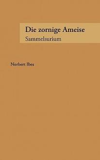 Die Zornige Ameise - Norbert Ibes