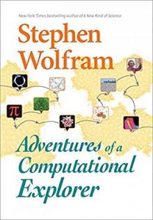 Adventures of a Computational Explorer - Stephen Wolfram