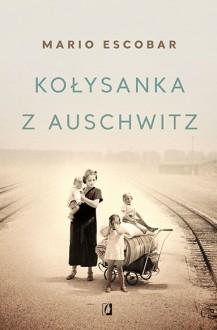Kołysanka z Auschwitz - Mario Escobar,Patrycja Zarawska