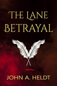 The Lane Betrayal - John A. Heldt