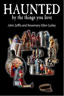 Haunted By The Things You Love - John Zaffis,Rosemary Ellen Guiley