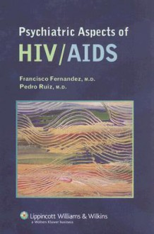 Psychiatric Aspects of HIV/AIDS - Francisco Fernandez, Francisco Fernandez