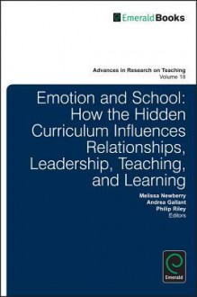 Emotion in Schools: Understanding How the Hidden Curriculum Influences Relationships, Leadership, Teaching, and Learning - Melissa Newberry, Andrea Gallant, Philip Riley