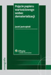 Pojęcie papieru wartościowego wobec dematerializacji - Jacek Jastrzębski