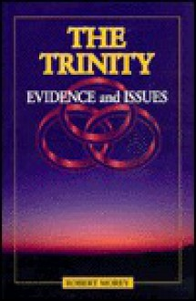 The Trinity: Evidence And Issues - Robert A. Morey