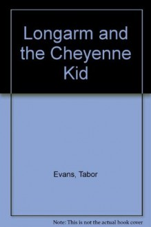 Longarm and the Cheyenne Kid - Tabor Evans