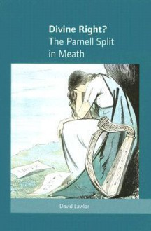 Divine Right?: The Parnell Split in Meath - David Lawlor