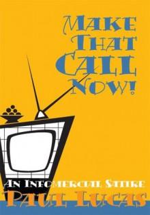 Make That Call Now!: An Infomercial Satire - Paul Lucas
