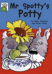 Mr Spotty's Potty - Hilary Robinson, Peter Utton (Illustrator)