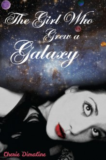 The Girl Who Grew a Galaxy - Cherie Dimaline