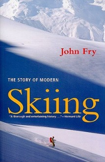 The Story of Modern Skiing - John Fry