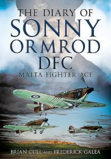 The Diary of Sonny Ormrod DFC: Malta Fighter Ace - Brian Cull,Frederick Galea