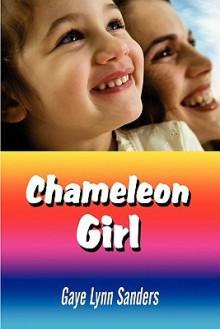 Chameleon Girl - Gaye Lynn Sanders