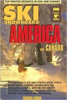 Ski Snowboard America & Canada: Top Winter Resorts in USA and Canada - Charles A. Leocha