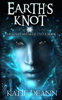 Earth's Knot (The Knot-Breaker Cycle, Book 1): A Fantasy Novella - Katie Deann