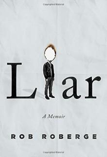 Liar: A Memoir - Rob Roberge