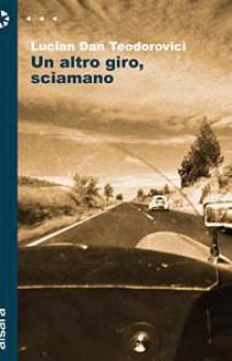 Un altro giro, sciamano - Lucian Dan Teodorovici, Ileana M. Pop