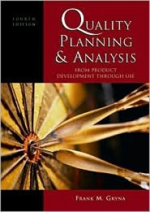 Quality Planning and Analysis: From Product Development Through Use - Frank M. Gryna