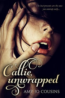 Callie, Unwrapped: A Play It Again Novella - Amy Jo Cousins