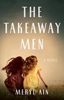 The Takeaway Men: A Novel - Meryl Ain