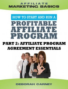 Affiliate Program Agreement Essentials (Merchant ABCs Basics for Successful Affiliate Marketing) - Eric Nagel, Vinny O'Hare, Deborah Carney