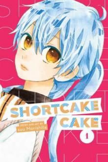 Shortcake Cake, Vol.1 - Suu Morishita